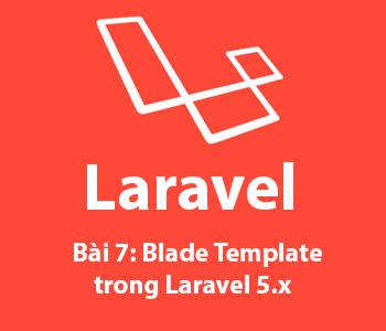 Bài 7: Blade template trong Laravel 5.x